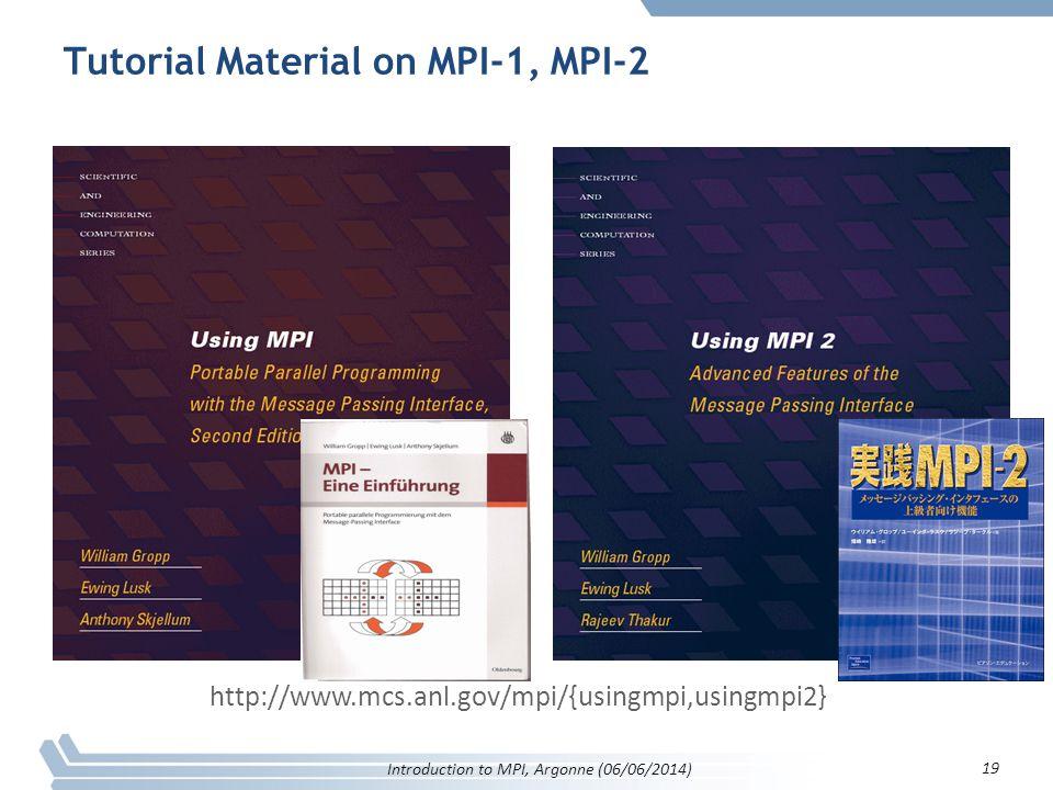 Tutorial Material on MPI-1, MPI-2 19 http://www.mcs.anl.gov/mpi/{usingmpi,usingmpi2} 19 Introduction to MPI, Argonne (06/06/2014)