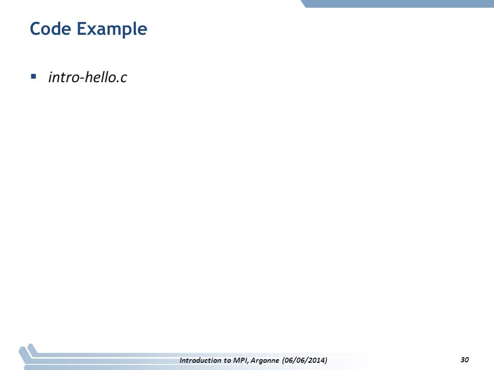Code Example  intro-hello.c Introduction to MPI, Argonne (06/06/2014) 30
