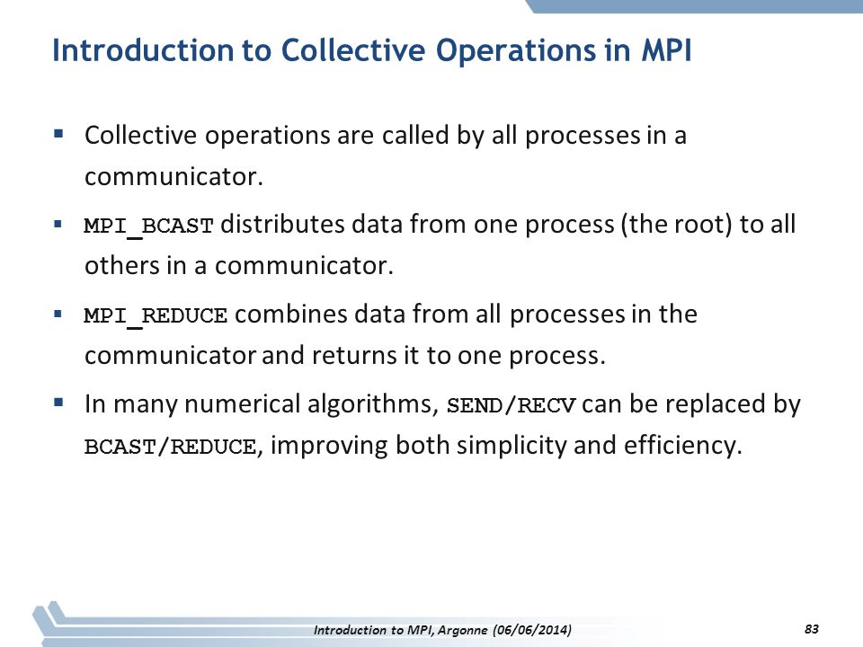 Introduction to Collective Operations in MPI  Collective operations are called by all processes in a communicator.