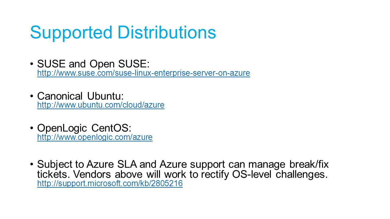 Supported Distributions SUSE and Open SUSE: http://www.suse.com/suse-linux-enterprise-server-on-azure http://www.suse.com/suse-linux-enterprise-server