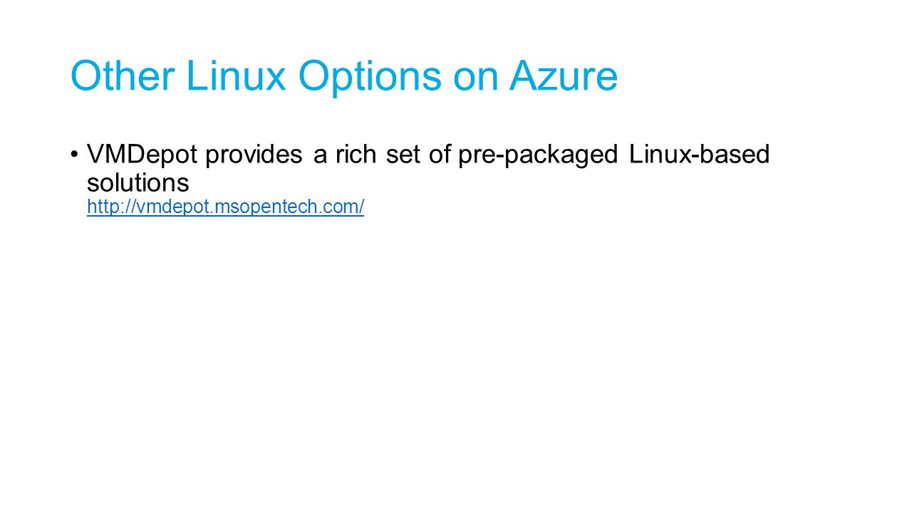 Other Linux Options on Azure VMDepot provides a rich set of pre-packaged Linux-based solutions http://vmdepot.msopentech.com/ http://vmdepot.msopentec