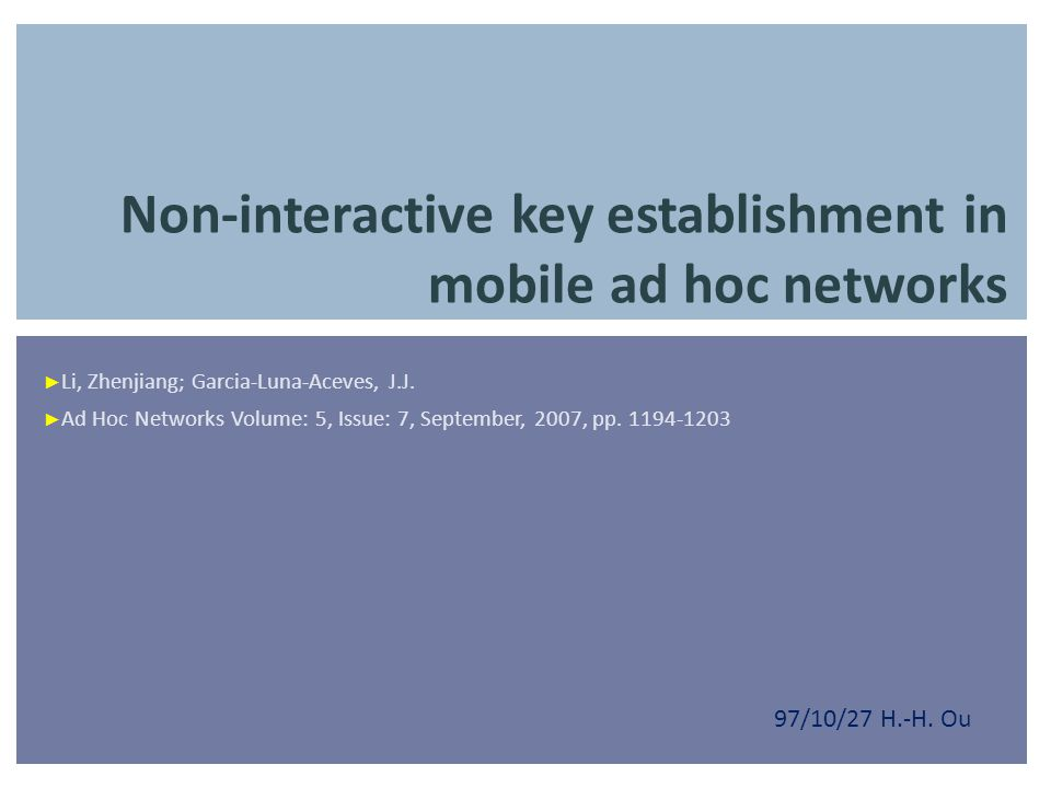 Non-interactive key establishment in mobile ad hoc networks ► Li, Zhenjiang; Garcia-Luna-Aceves, J.J. ► Ad Hoc Networks Volume: 5, Issue: 7, September