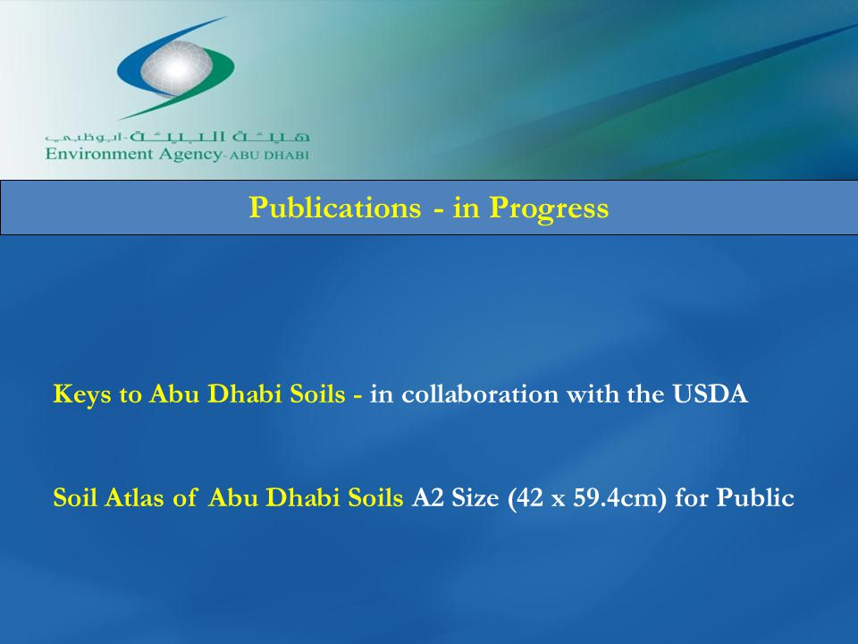 Publications - in Progress Keys to Abu Dhabi Soils - in collaboration with the USDA Soil Atlas of Abu Dhabi Soils A2 Size (42 x 59.4cm) for Public