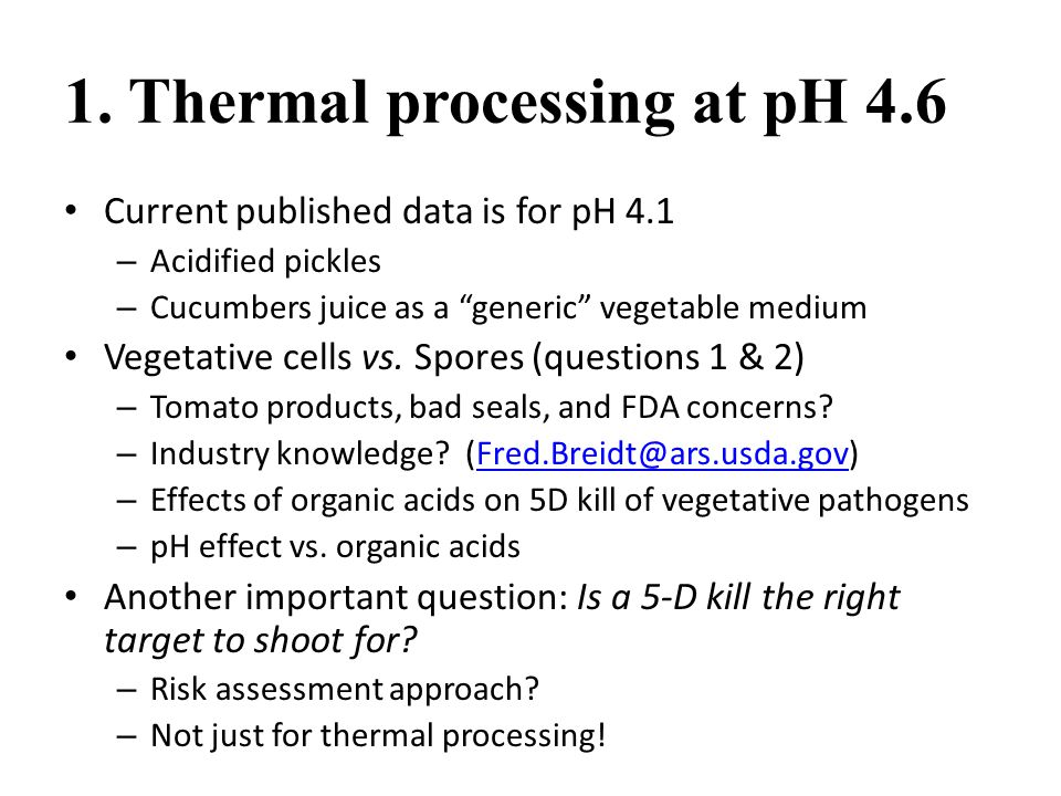 """1. Thermal processing at pH 4.6 Current published data is for pH 4.1 – Acidified pickles – Cucumbers juice as a """"generic"""" vegetable medium Vegetative"""