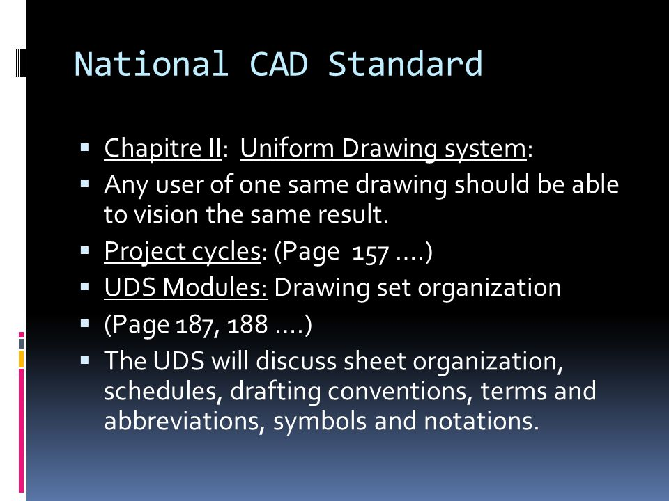 National CAD Standard  Chapitre II: Uniform Drawing system:  Any user of one same drawing should be able to vision the same result.  Project cycles