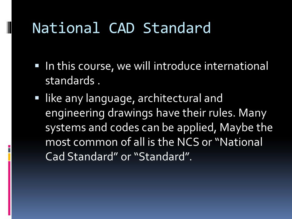 National CAD Standard  In this course, we will introduce international standards.  like any language, architectural and engineering drawings have th