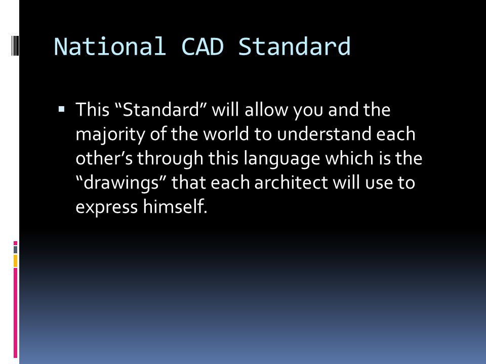 "National CAD Standard  This ""Standard"" will allow you and the majority of the world to understand each other's through this language which is the ""dr"