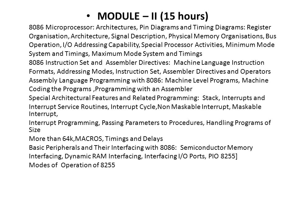 MODULE – II (15 hours) 8086 Microprocessor: Architectures, Pin Diagrams and Timing Diagrams: Register Organisation, Architecture, Signal Description,