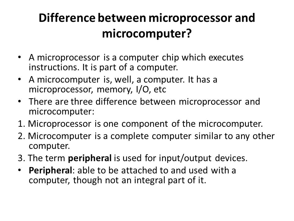 Difference between microprocessor and microcomputer.