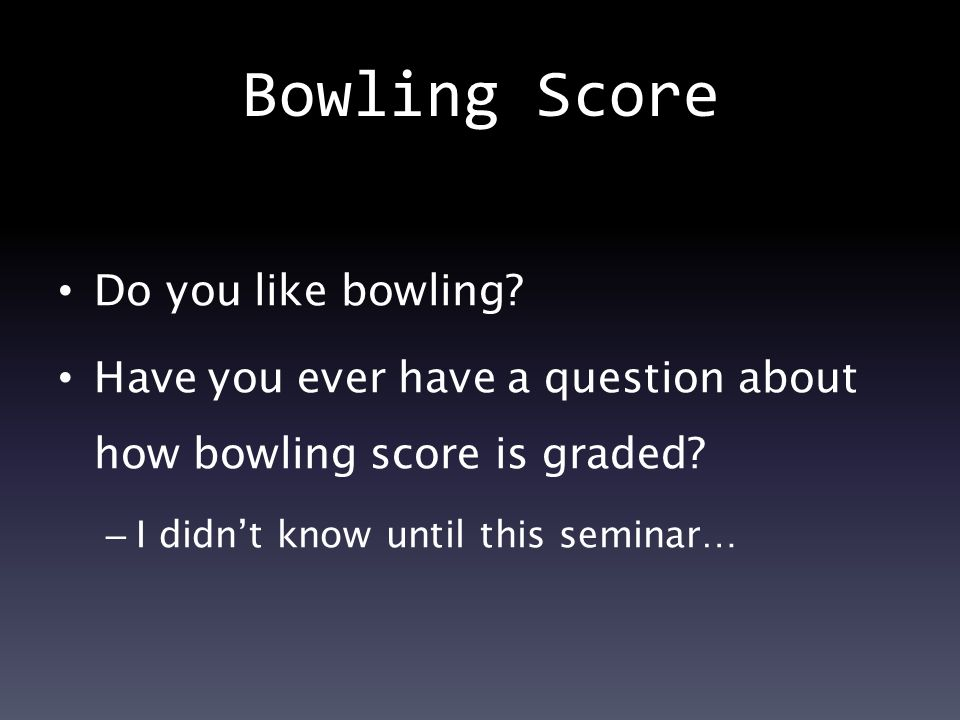 Bowling Score Do you like bowling. Have you ever have a question about how bowling score is graded.
