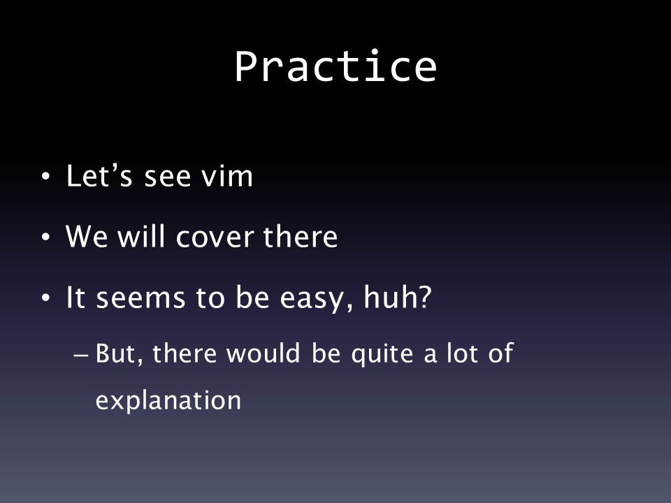 Practice Let's see vim We will cover there It seems to be easy, huh.