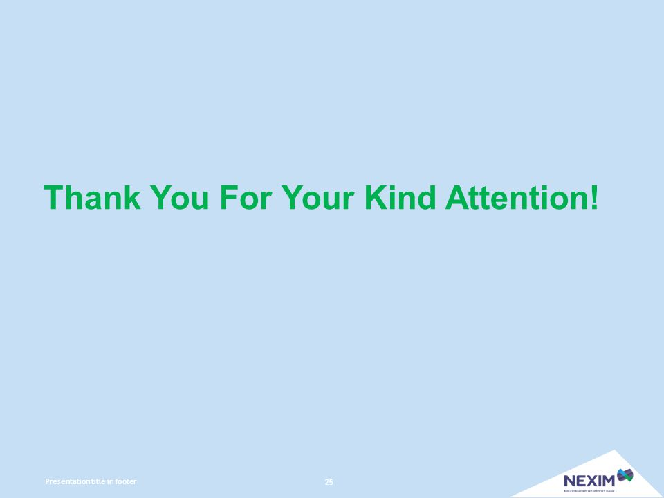 Thank You For Your Kind Attention! 25 Presentation title in footer