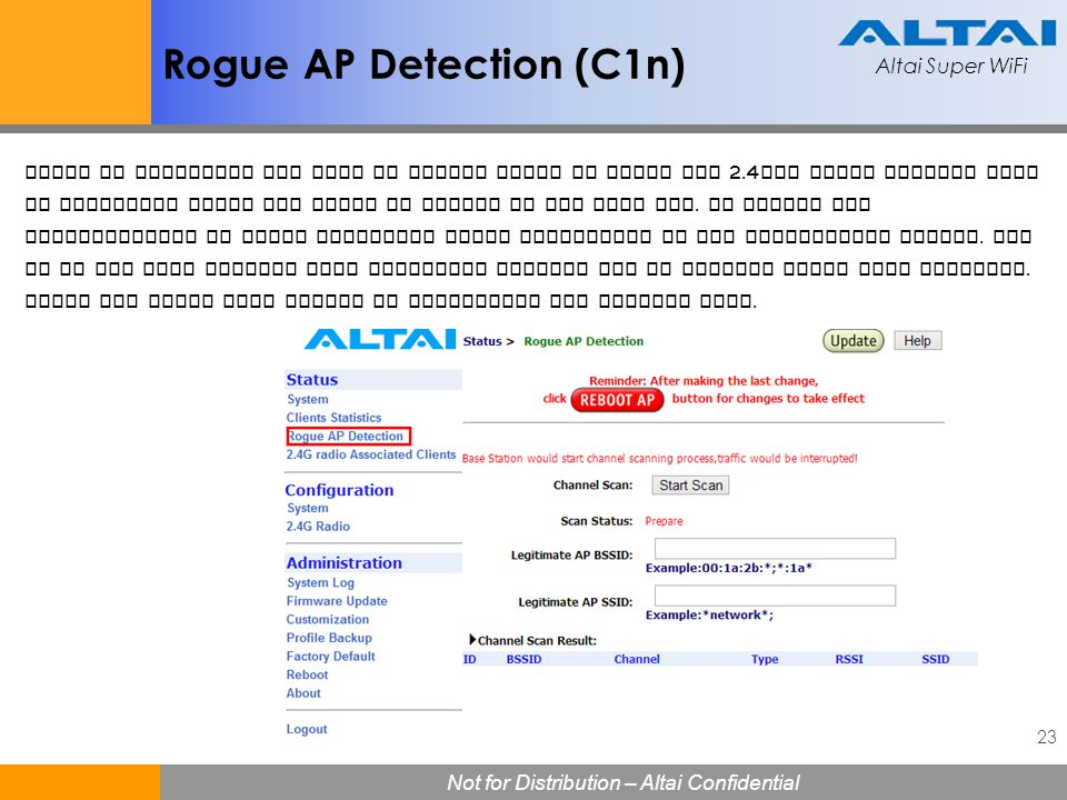 Altai Super WiFi 23 Not for Distribution – Altai Confidential Altai Super WiFi Rogue AP Detection (C1n) Rogue AP Detection can help to detect Rogue AP