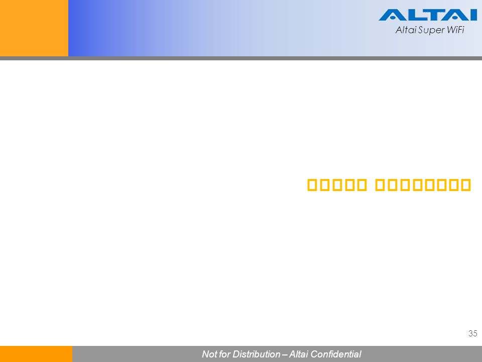Altai Super WiFi 35 Not for Distribution – Altai Confidential Altai Super WiFi Issue checking