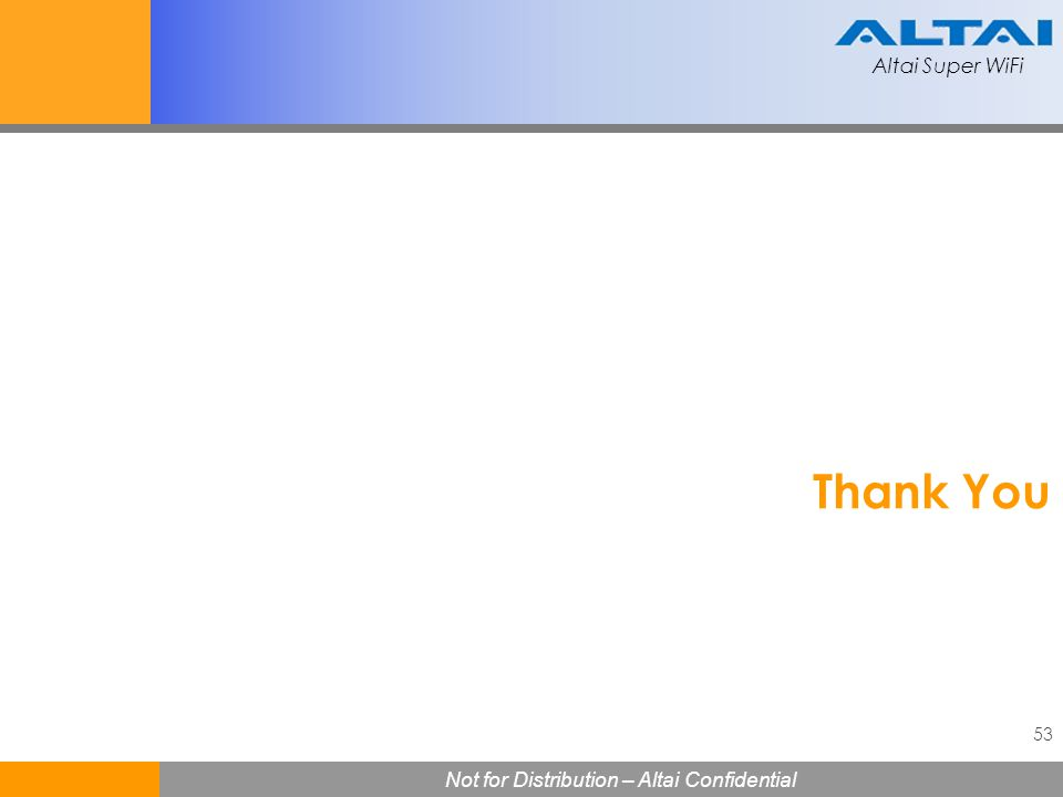Altai Super WiFi 53 Not for Distribution – Altai Confidential Altai Super WiFi Thank You