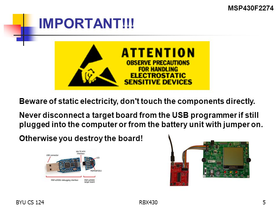 BYU CS 124RBX4305 IMPORTANT!!! Beware of static electricity, don't touch the components directly. Never disconnect a target board from the USB program