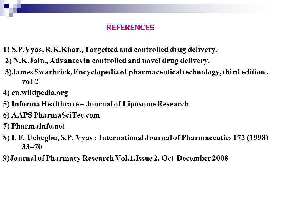 REFERENCES 1) S.P.Vyas, R.K.Khar., Targetted and controlled drug delivery. 2) N.K.Jain., Advances in controlled and novel drug delivery. 3)James Swarb