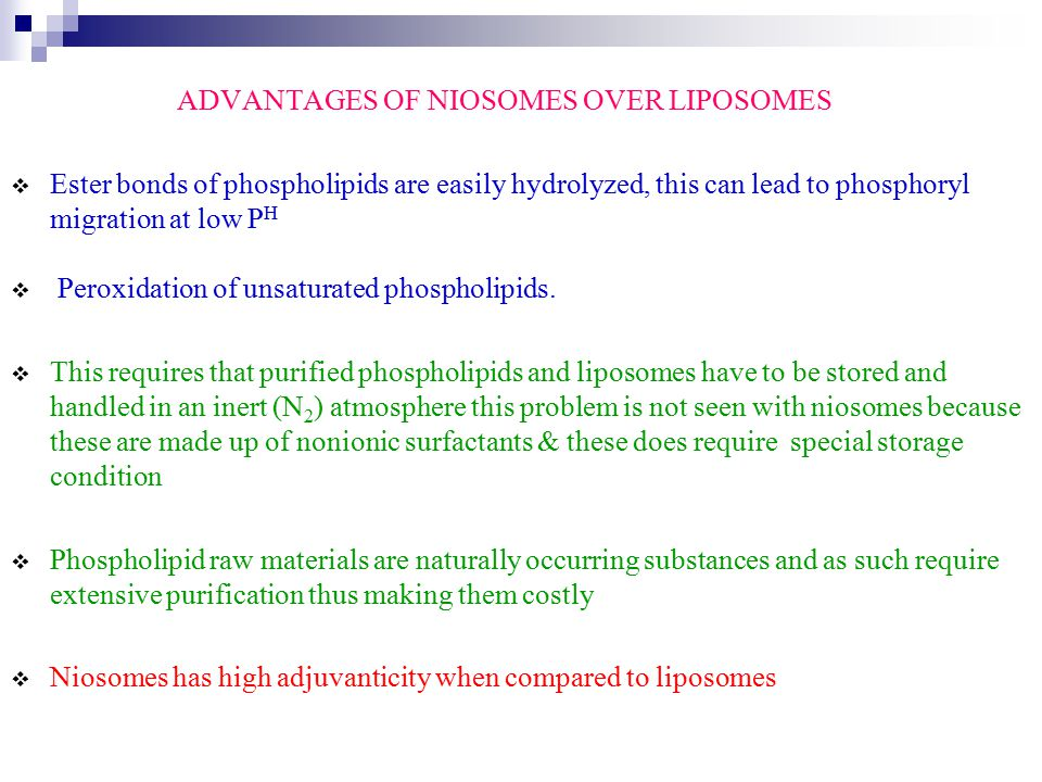 ADVANTAGES OF NIOSOMES OVER LIPOSOMES  Ester bonds of phospholipids are easily hydrolyzed, this can lead to phosphoryl migration at low P H  Peroxid
