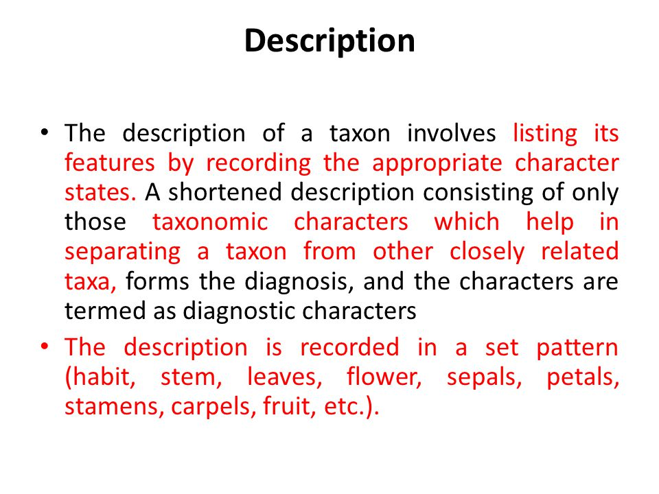 Description The description of a taxon involves listing its features by recording the appropriate character states.
