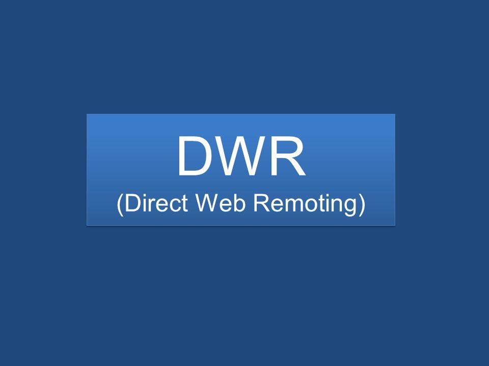 DWR (Direct Web Remoting) DWR (Direct Web Remoting)