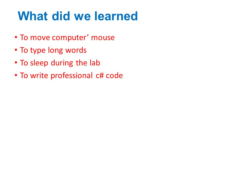 What did we learned To move computer' mouse To type long words To sleep during the lab To write professional c# code