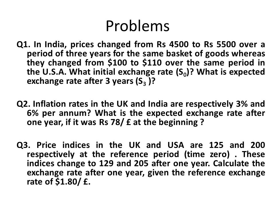 Problems Q1. In India, prices changed from Rs 4500 to Rs 5500 over a period of three years for the same basket of goods whereas they changed from $100