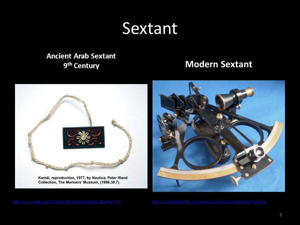 Sextant Ancient Arab Sextant 9 th Century Modern Sextant http://www.mat.uc.pt/~helios/Mestre/Novemb00/H61iflan.htmhttp://sextantblog.files.wordpress.com/2012/11/dreikreis-front.jpg 6