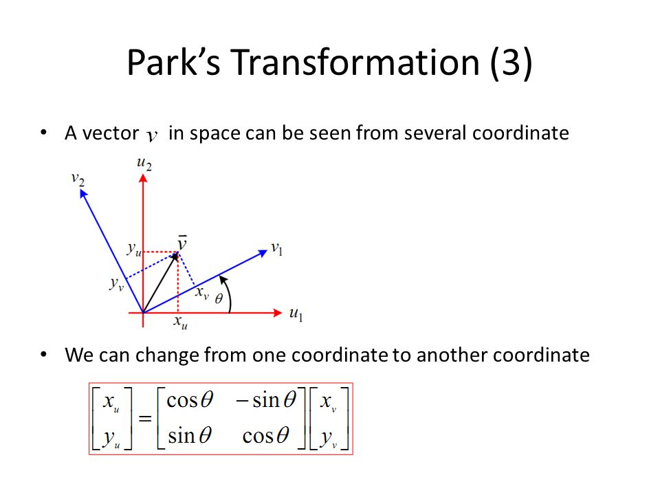 Park's Transformation (3) A vector in space can be seen from several coordinate We can change from one coordinate to another coordinate