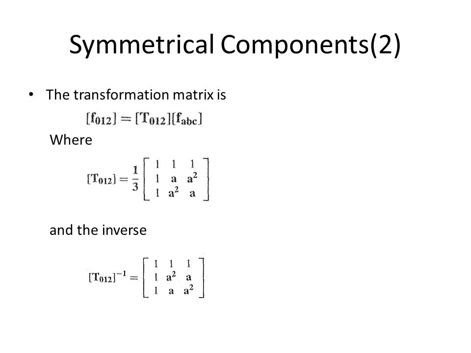 Symmetrical Components(2) The transformation matrix is Where and the inverse