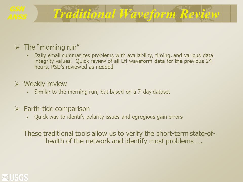 GSN ANSS Traditional Waveform Review  The morning run Daily email summarizes problems with availability, timing, and various data integrity values.