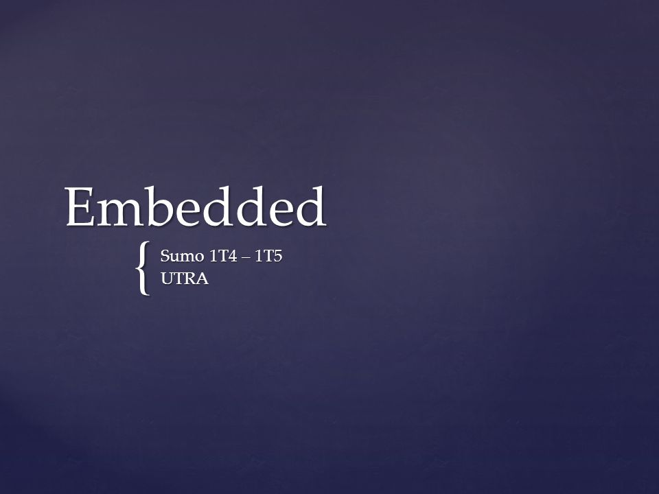 { Embedded Sumo 1T4 – 1T5 UTRA