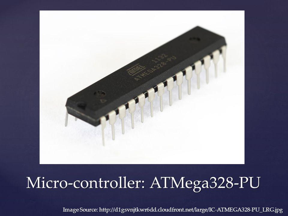 Micro-controller: ATMega328-PU Image Source: http://d1gsvnjtkwr6dd.cloudfront.net/large/IC-ATMEGA328-PU_LRG.jpg