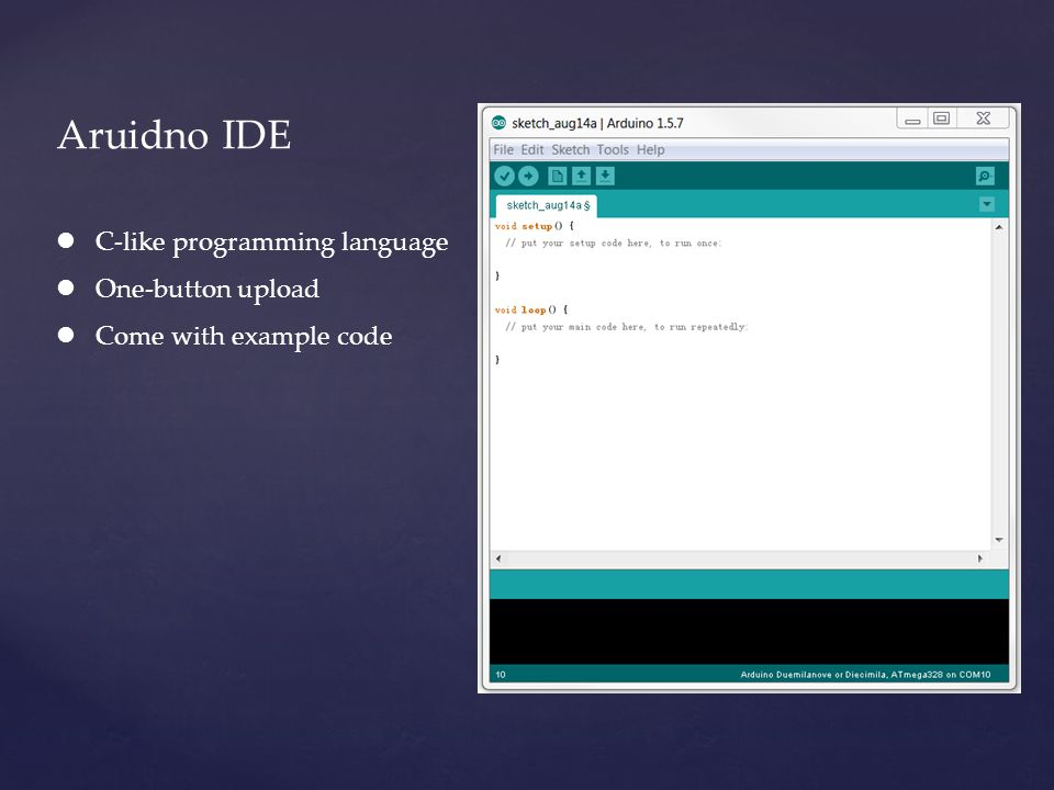 Aruidno IDE C-like programming language One-button upload Come with example code