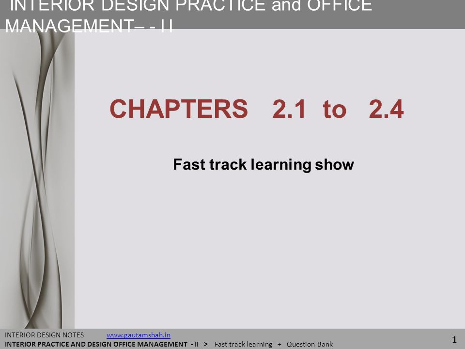 INTERIOR DESIGN PRACTICE and OFFICE MANAGEMENT– - II 1 INTERIOR DESIGN NOTES www.gautamshah.inwww.gautamshah.in INTERIOR PRACTICE AND DESIGN OFFICE MA