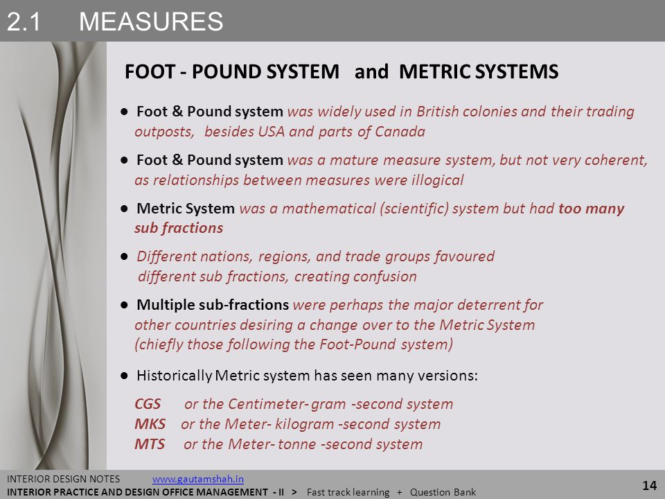 2.1 MEASURES FOOT - POUND SYSTEM and METRIC SYSTEMS 14 INTERIOR DESIGN NOTES www.gautamshah.inwww.gautamshah.in INTERIOR PRACTICE AND DESIGN OFFICE MA