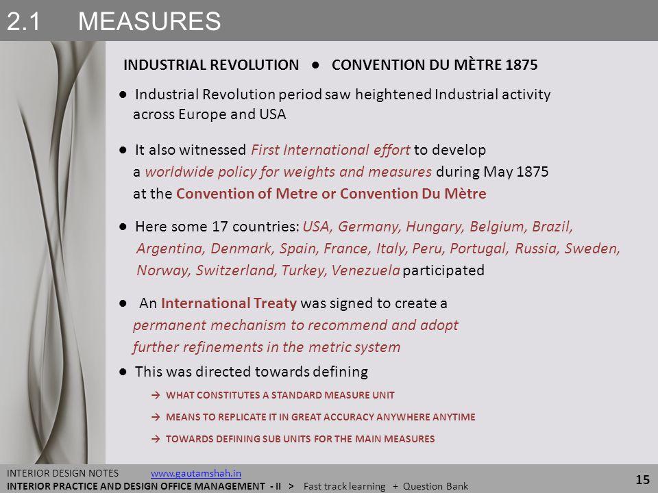 2.1 MEASURES INDUSTRIAL REVOLUTION ● CONVENTION DU MÈTRE 1875 15 INTERIOR DESIGN NOTES www.gautamshah.inwww.gautamshah.in INTERIOR PRACTICE AND DESIGN