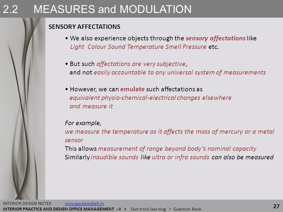2.2 MEASURES and MODULATION SENSORY AFFECTATIONS 27 INTERIOR DESIGN NOTES www.gautamshah.inwww.gautamshah.in INTERIOR PRACTICE AND DESIGN OFFICE MANAG