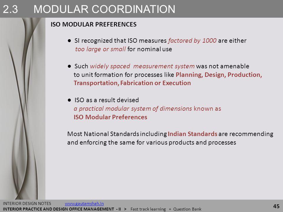 2.3 MODULAR COORDINATION ISO MODULAR PREFERENCES 45 INTERIOR DESIGN NOTES www.gautamshah.inwww.gautamshah.in INTERIOR PRACTICE AND DESIGN OFFICE MANAG