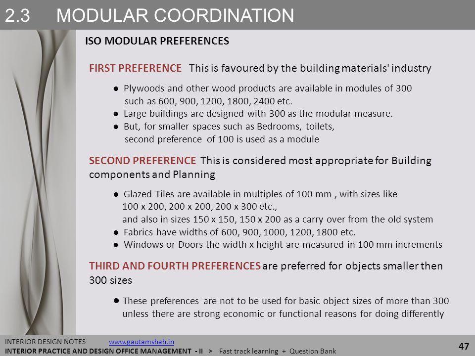 2.3 MODULAR COORDINATION ISO MODULAR PREFERENCES 47 INTERIOR DESIGN NOTES www.gautamshah.inwww.gautamshah.in INTERIOR PRACTICE AND DESIGN OFFICE MANAG