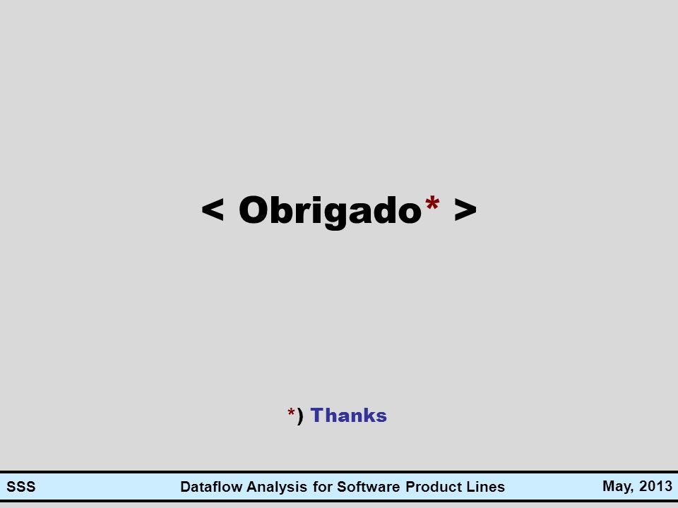 Dataflow Analysis for Software Product Lines May, 2013 SSS *) Thanks