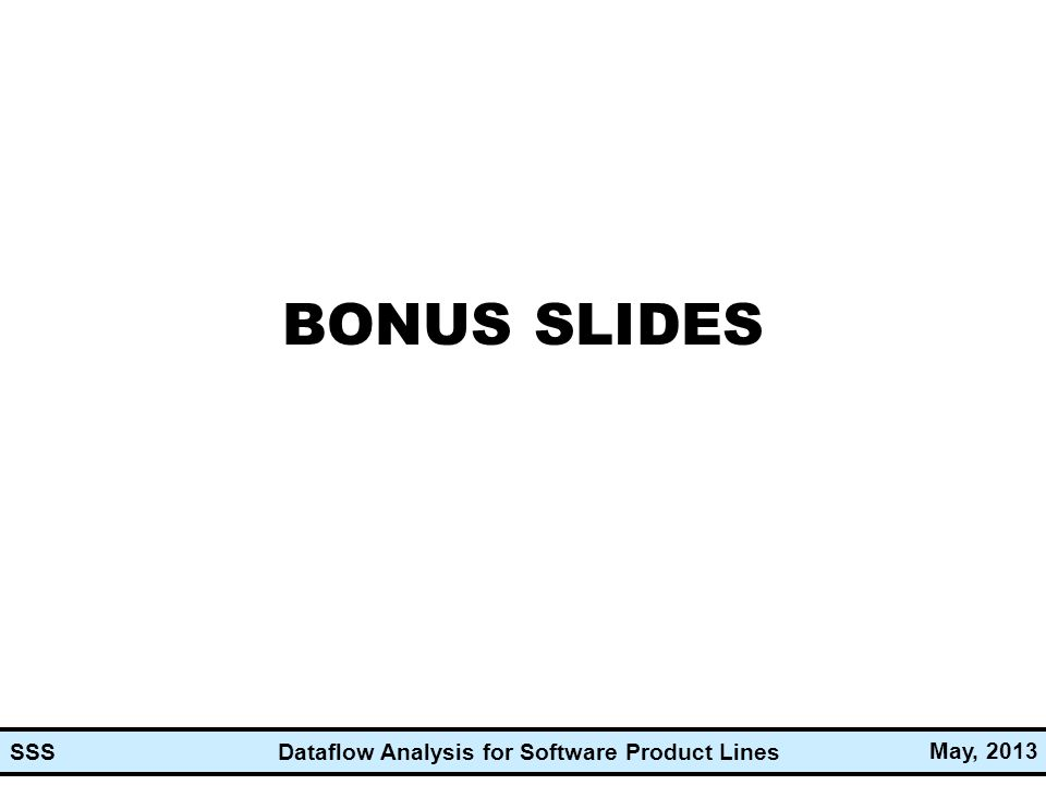 Dataflow Analysis for Software Product Lines May, 2013 SSS BONUS SLIDES