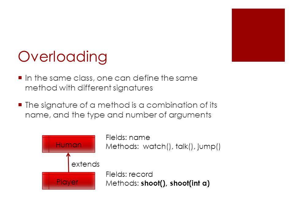 Overloading  In the same class, one can define the same method with different signatures  The signature of a method is a combination of its name, an