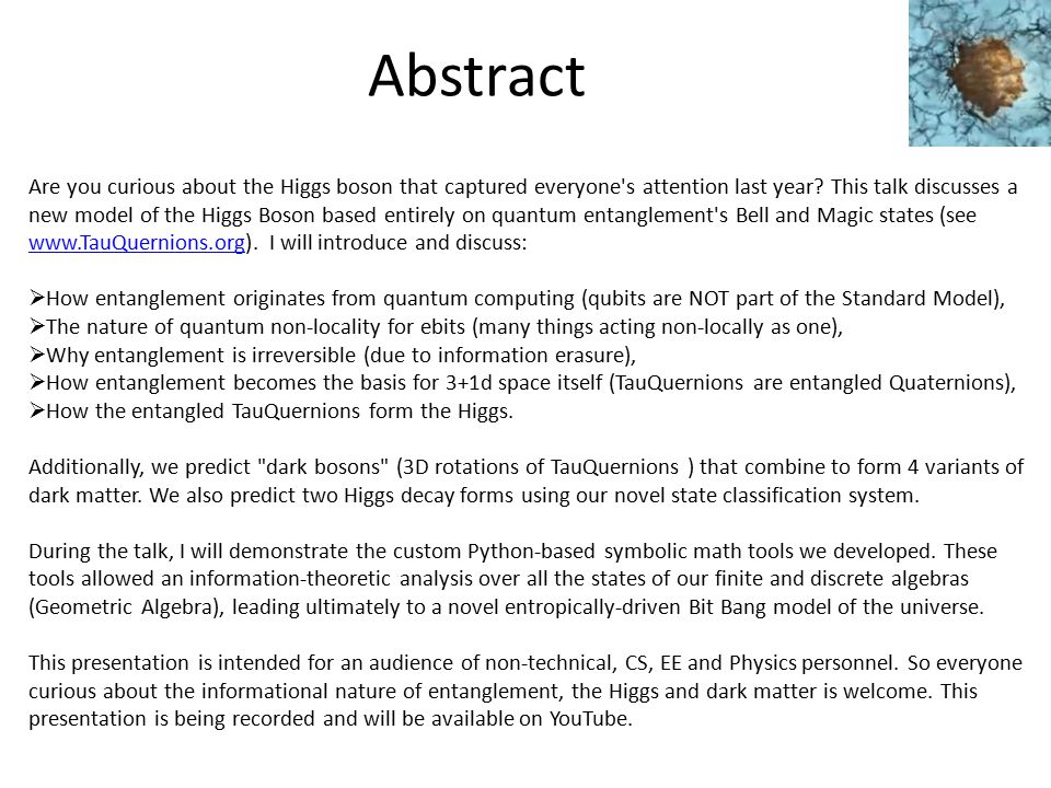Summary of Talk  Quantum Entanglement is: From Qubits/Ebits (not classical nor standard model) High Dimensional for n ≥ 4 Probability amplitudes (non-local waves) Non-local correlations (EPR/Bell's Theorem) Pervasive and stable due to irreversibility  Quantum Entanglement underlies: Quantum Computing (e.g.