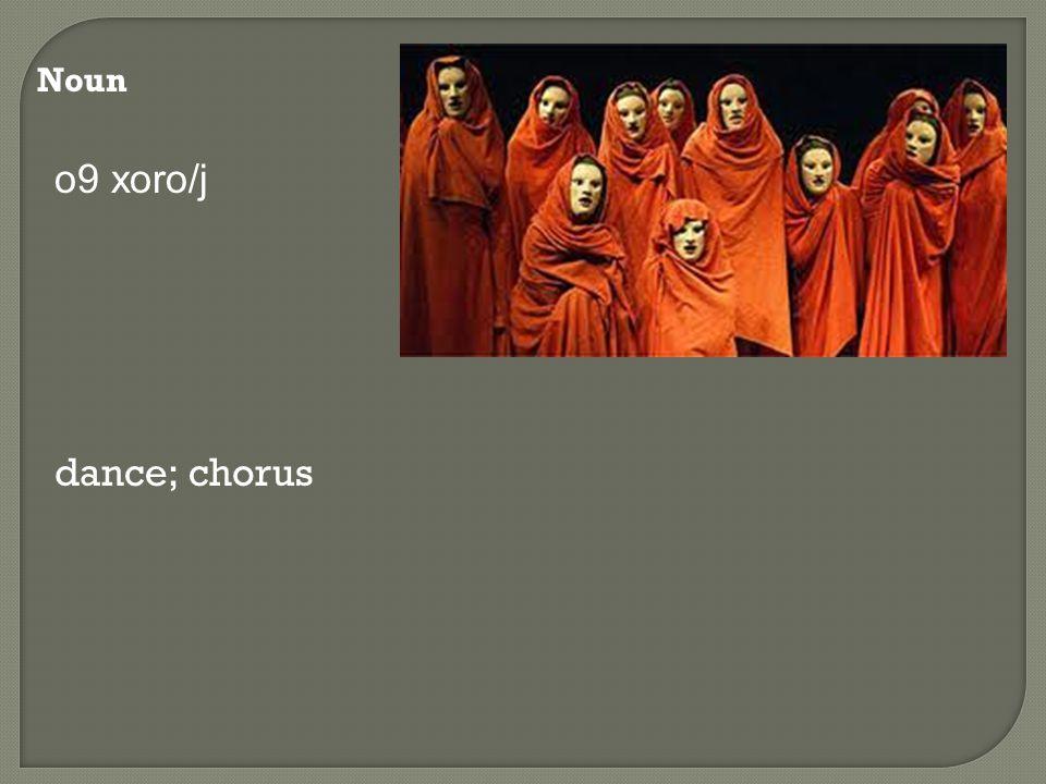 Noun o9 xoro/j dance; chorus