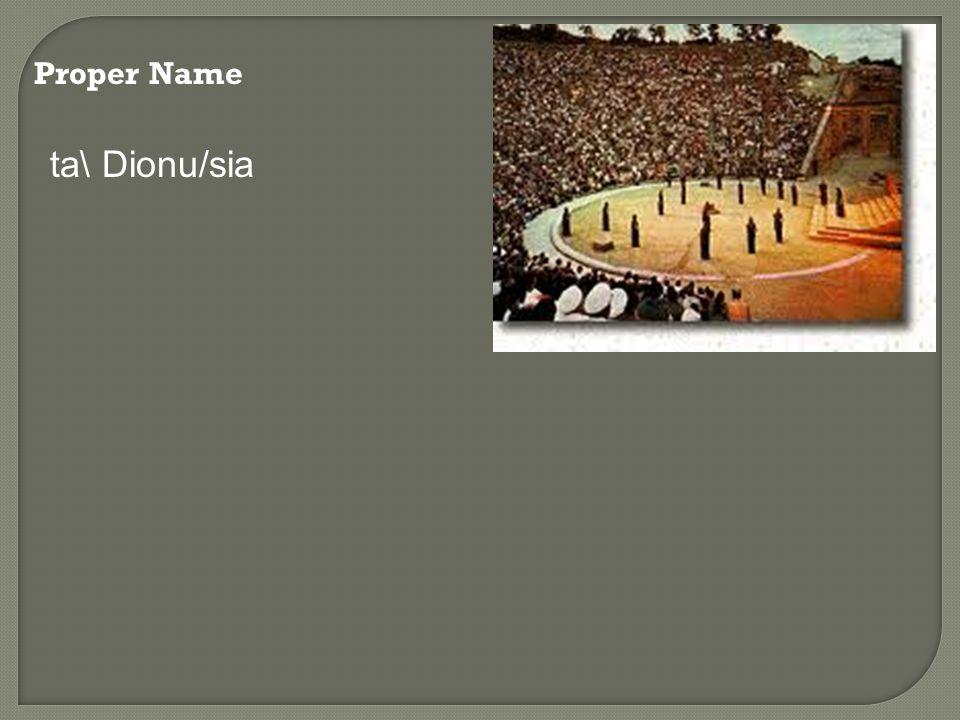 Proper Name ta\ Dionu/sia