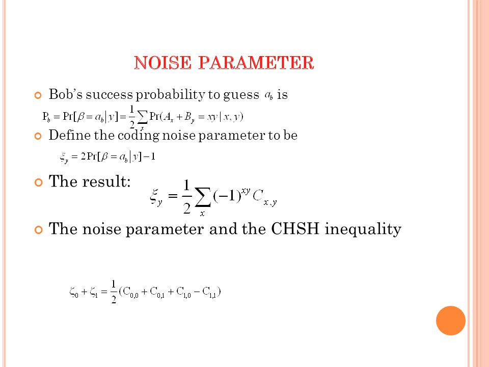 Bob's success probability to guess is Define the coding noise parameter to be The result: The noise parameter and the CHSH inequality