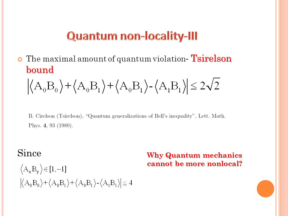 Tsirelson bound The maximal amount of quantum violation - Tsirelson bound Since Why Quantum mechanics cannot be more nonlocal