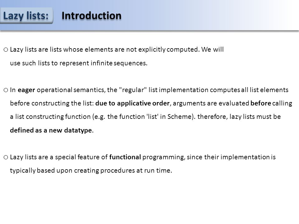 Lazy lists: Introduction o Lazy lists are lists whose elements are not explicitly computed.