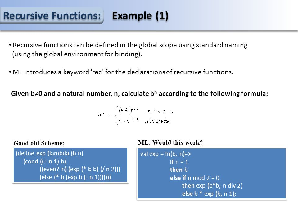 Recursive Functions: Example (1) Recursive functions can be defined in the global scope using standard naming (using the global environment for binding).