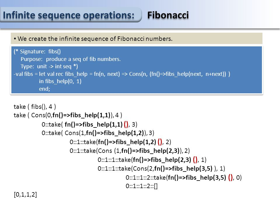 Infinite sequence operations: Fibonacci (* Signature: fibs() Purpose: produce a seq of fib numbers.